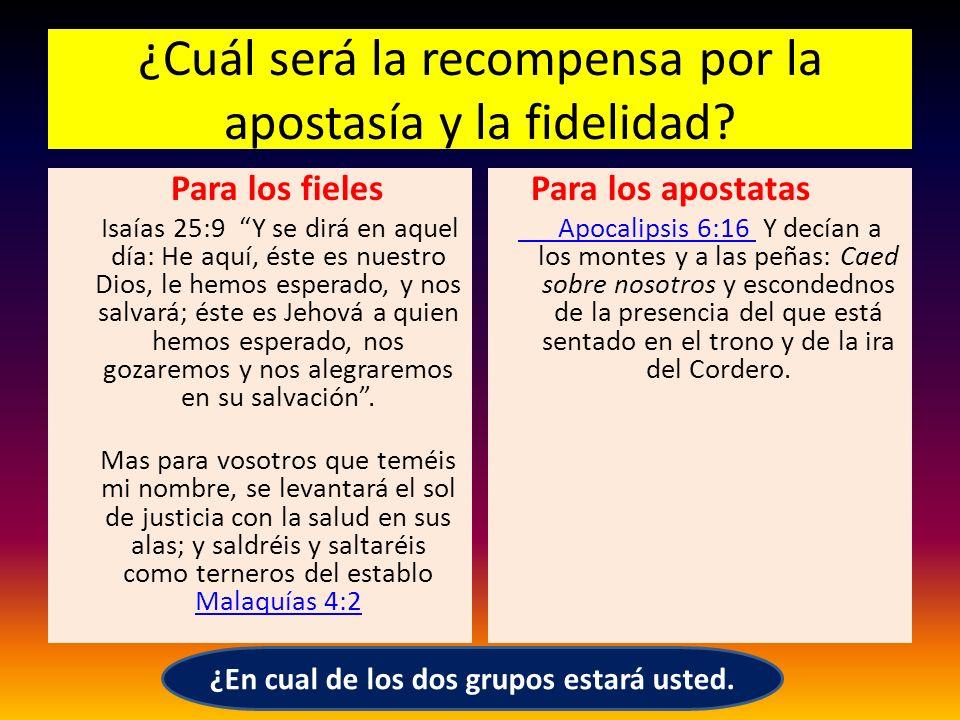 ¿Cuál será la recompensa por la apostasía y la fidelidad? Para los fieles Isaías 25:9 Y se dirá en aquel día: He aquí, éste es nuestro Dios, le hemos