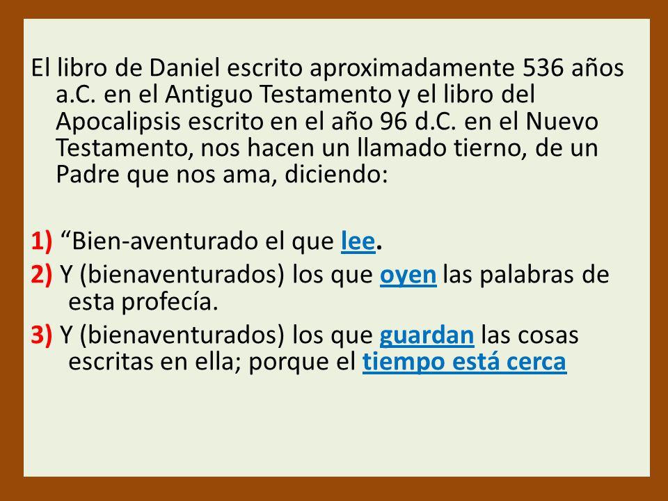 El libro de Daniel escrito aproximadamente 536 años a.C. en el Antiguo Testamento y el libro del Apocalipsis escrito en el año 96 d.C. en el Nuevo Tes