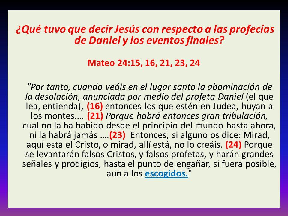 ¿Qué tuvo que decir Jesús con respecto a las profecías de Daniel y los eventos finales? Mateo 24:15, 16, 21, 23, 24