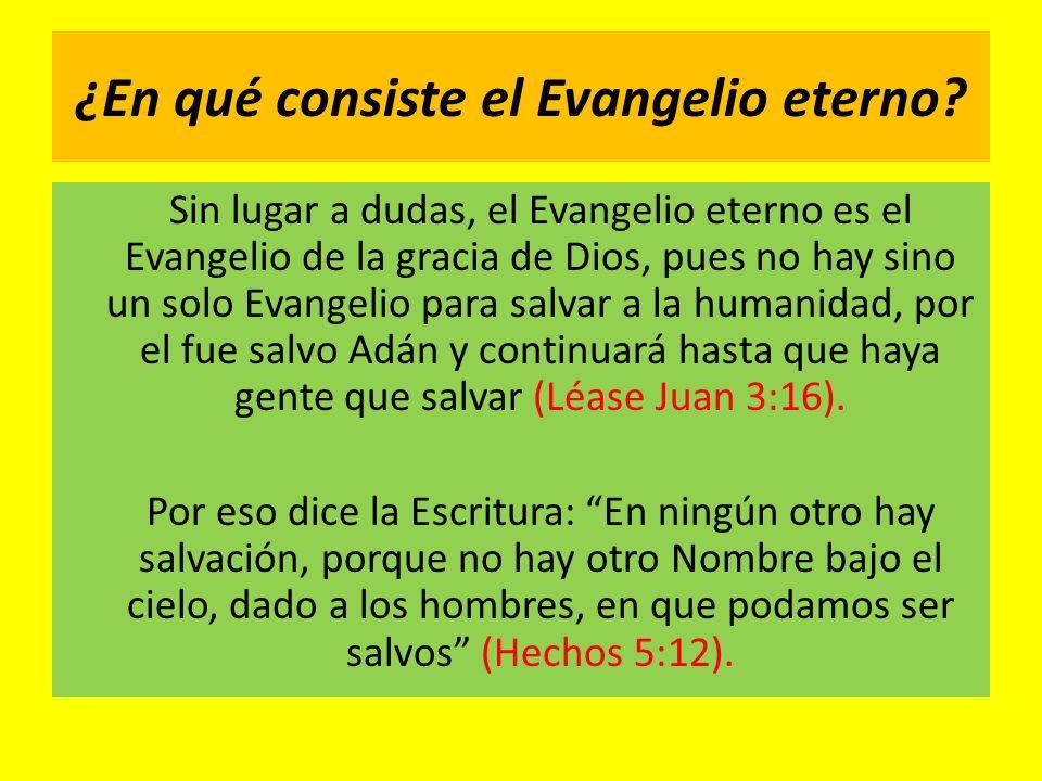 ¿En qué consiste el Evangelio eterno? Sin lugar a dudas, el Evangelio eterno es el Evangelio de la gracia de Dios, pues no hay sino un solo Evangelio