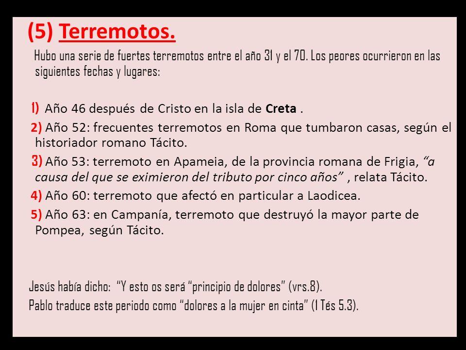 (5) Terremotos. Hubo una serie de fuertes terremotos entre el año 31 y el 70. Los peores ocurrieron en las siguientes fechas y lugares: 1) Año 46 desp