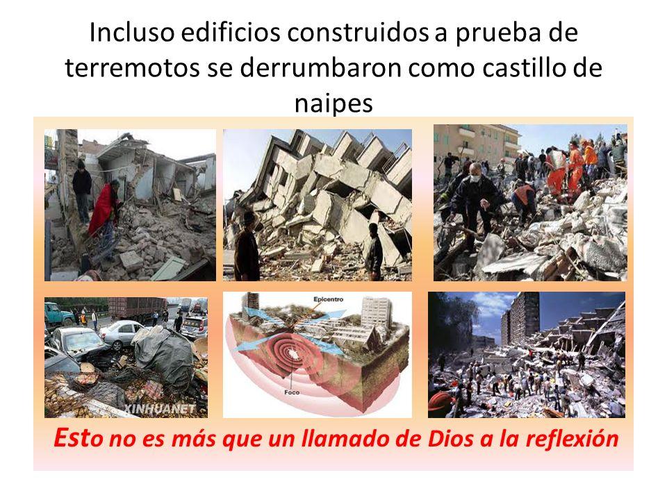 Incluso edificios construidos a prueba de terremotos se derrumbaron como castillo de naipes Est o no es más que un llamado de Dios a la reflexión