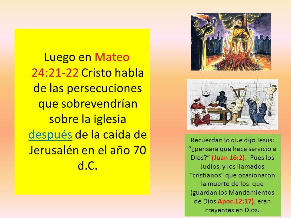 Luego en Mateo 24:21-22 Cristo habla de las persecuciones que sobrevendrían sobre la iglesia después de la caída de Jerusalén en el año 70 d.C. Recuer