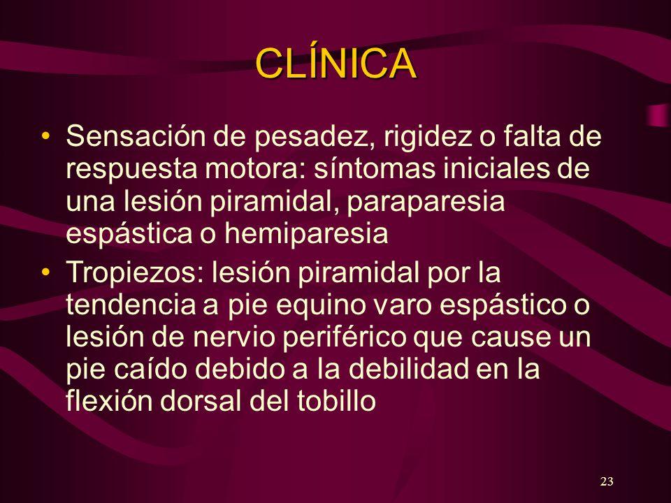 23 CLÍNICA Sensación de pesadez, rigidez o falta de respuesta motora: síntomas iniciales de una lesión piramidal, paraparesia espástica o hemiparesia