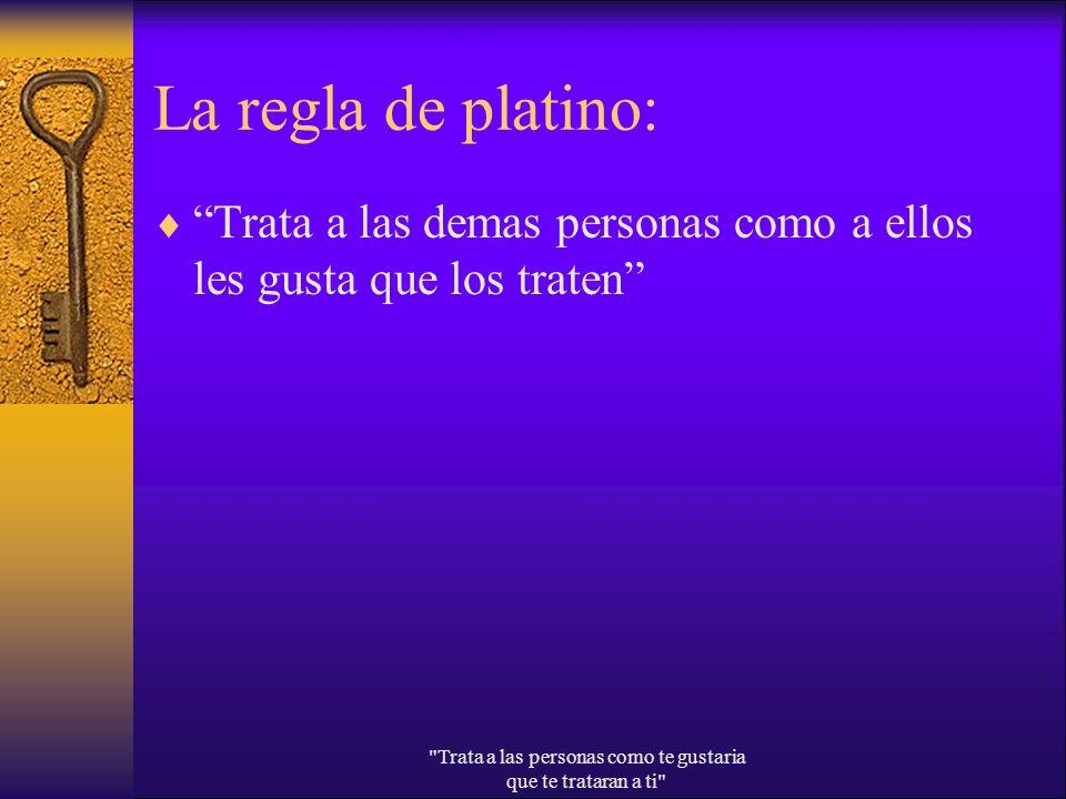 La regla de platino: Trata a las demas personas como a ellos les gusta que los traten