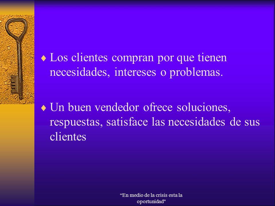 Los clientes compran por que tienen necesidades, intereses o problemas. Un buen vendedor ofrece soluciones, respuestas, satisface las necesidades de s