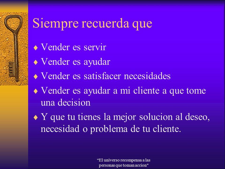 Siempre recuerda que Vender es servir Vender es ayudar Vender es satisfacer necesidades Vender es ayudar a mi cliente a que tome una decision Y que tu