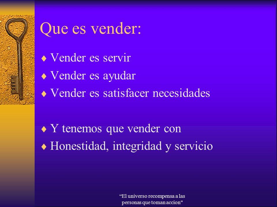 Que es vender: Vender es servir Vender es ayudar Vender es satisfacer necesidades Y tenemos que vender con Honestidad, integridad y servicio El univer
