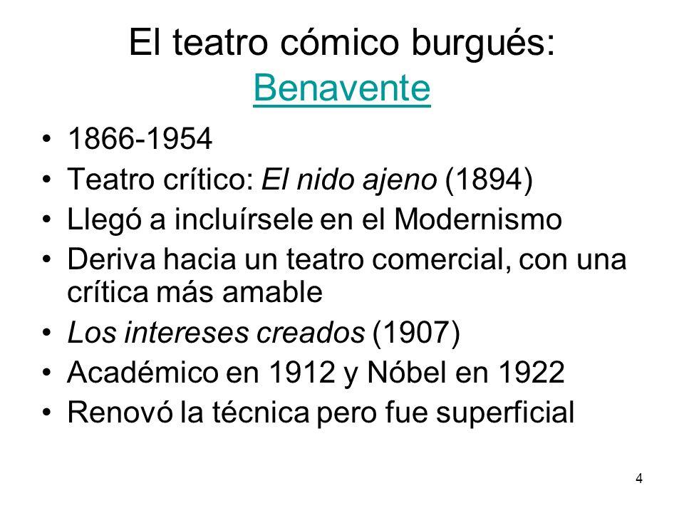 4 El teatro cómico burgués: Benavente Benavente 1866-1954 Teatro crítico: El nido ajeno (1894) Llegó a incluírsele en el Modernismo Deriva hacia un te
