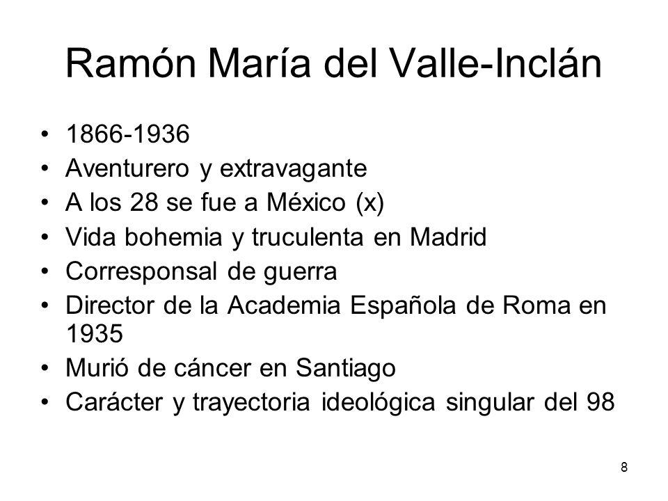 8 Ramón María del Valle-Inclán 1866-1936 Aventurero y extravagante A los 28 se fue a México (x) Vida bohemia y truculenta en Madrid Corresponsal de gu