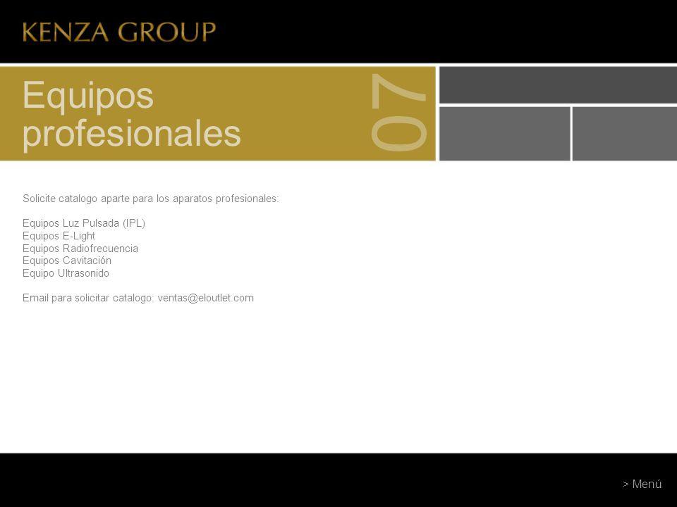 Equipos profesionales 07 Solicite catalogo aparte para los aparatos profesionales: Equipos Luz Pulsada (IPL) Equipos E-Light Equipos Radiofrecuencia E