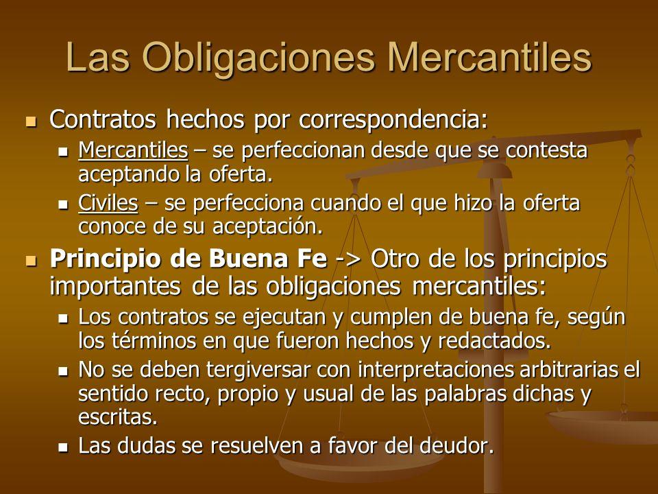 Las Obligaciones Mercantiles Contratos hechos por correspondencia: Contratos hechos por correspondencia: Mercantiles – se perfeccionan desde que se co