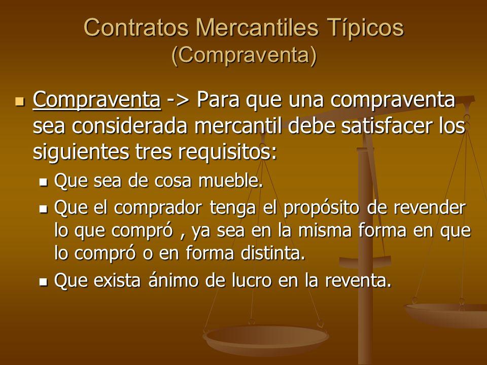 Contratos Mercantiles Típicos (Compraventa) Compraventa -> Para que una compraventa sea considerada mercantil debe satisfacer los siguientes tres requ