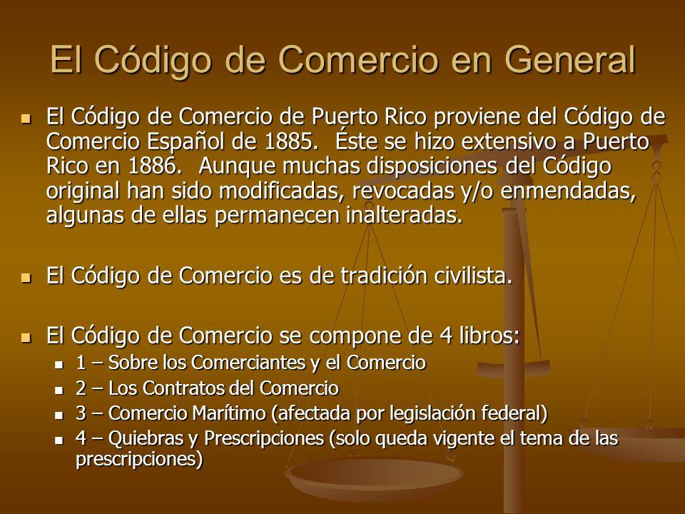 El Código de Comercio en General El Código de Comercio de Puerto Rico proviene del Código de Comercio Español de 1885. Éste se hizo extensivo a Puerto