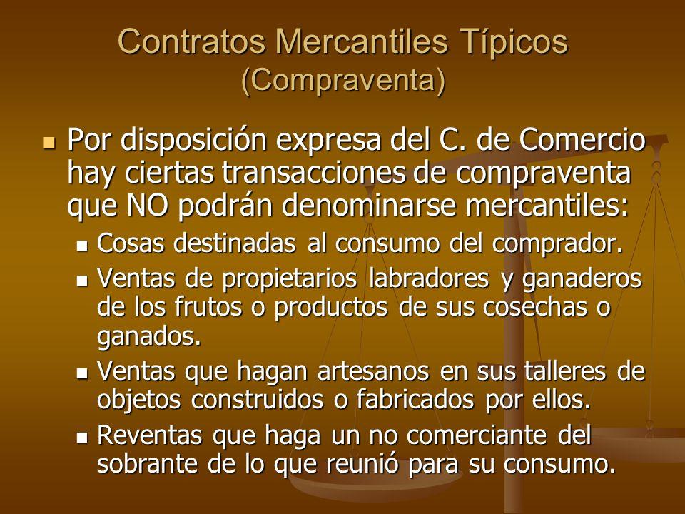 Contratos Mercantiles Típicos (Compraventa) Por disposición expresa del C. de Comercio hay ciertas transacciones de compraventa que NO podrán denomina