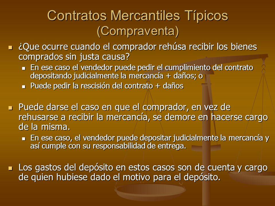 Contratos Mercantiles Típicos (Compraventa) ¿Que ocurre cuando el comprador rehúsa recibir los bienes comprados sin justa causa? ¿Que ocurre cuando el