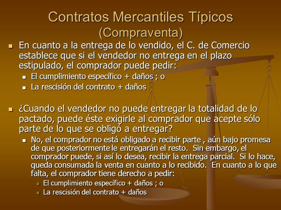 Contratos Mercantiles Típicos (Compraventa) En cuanto a la entrega de lo vendido, el C. de Comercio establece que si el vendedor no entrega en el plaz