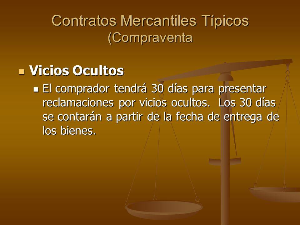 Contratos Mercantiles Típicos (Compraventa Vicios Ocultos Vicios Ocultos El comprador tendrá 30 días para presentar reclamaciones por vicios ocultos.