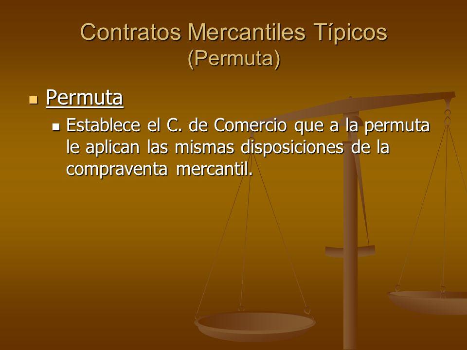 Contratos Mercantiles Típicos (Permuta) Permuta Permuta Establece el C. de Comercio que a la permuta le aplican las mismas disposiciones de la comprav