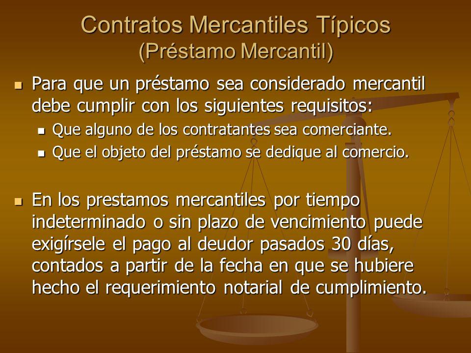 Contratos Mercantiles Típicos (Préstamo Mercantil) Para que un préstamo sea considerado mercantil debe cumplir con los siguientes requisitos: Para que