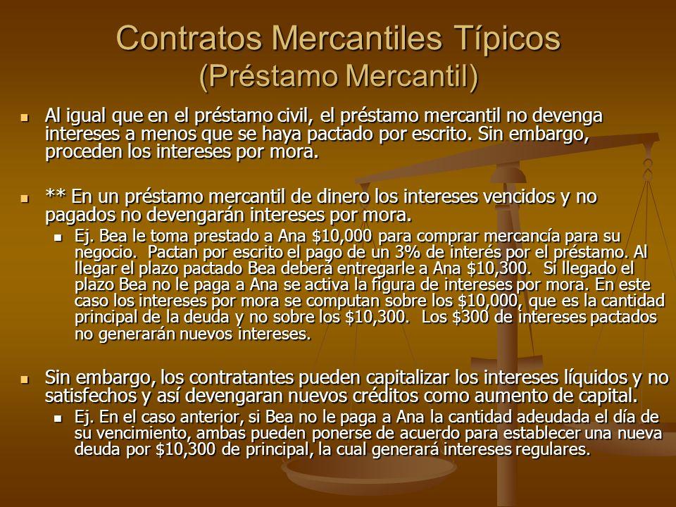 Contratos Mercantiles Típicos (Préstamo Mercantil) Al igual que en el préstamo civil, el préstamo mercantil no devenga intereses a menos que se haya p