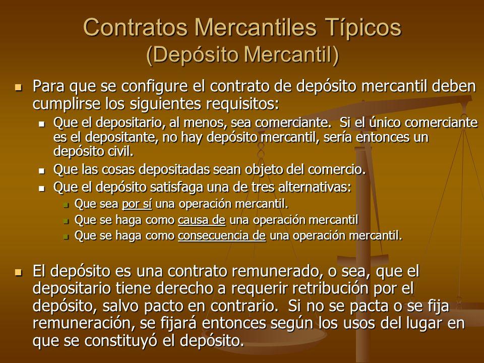 Contratos Mercantiles Típicos (Depósito Mercantil) Para que se configure el contrato de depósito mercantil deben cumplirse los siguientes requisitos:
