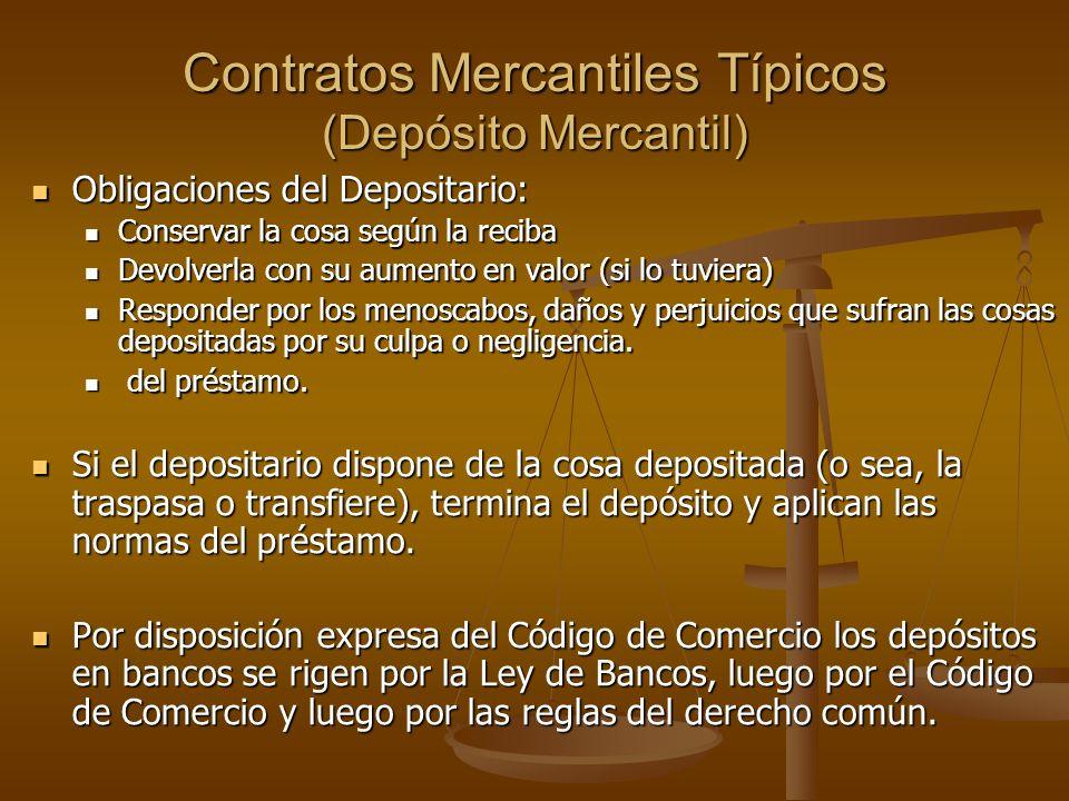 Contratos Mercantiles Típicos (Depósito Mercantil) Obligaciones del Depositario: Obligaciones del Depositario: Conservar la cosa según la reciba Conse