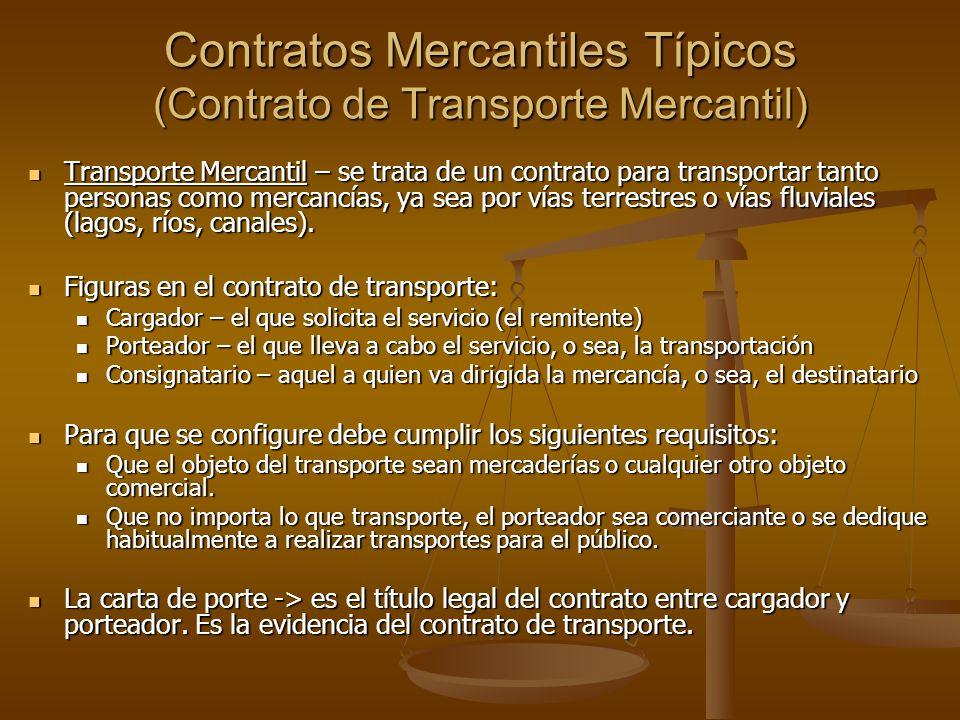 Contratos Mercantiles Típicos (Contrato de Transporte Mercantil) Transporte Mercantil – se trata de un contrato para transportar tanto personas como m
