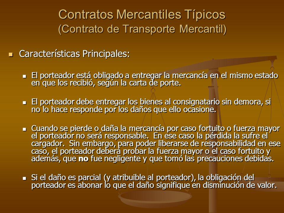 Contratos Mercantiles Típicos (Contrato de Transporte Mercantil) Características Principales: Características Principales: El porteador está obligado