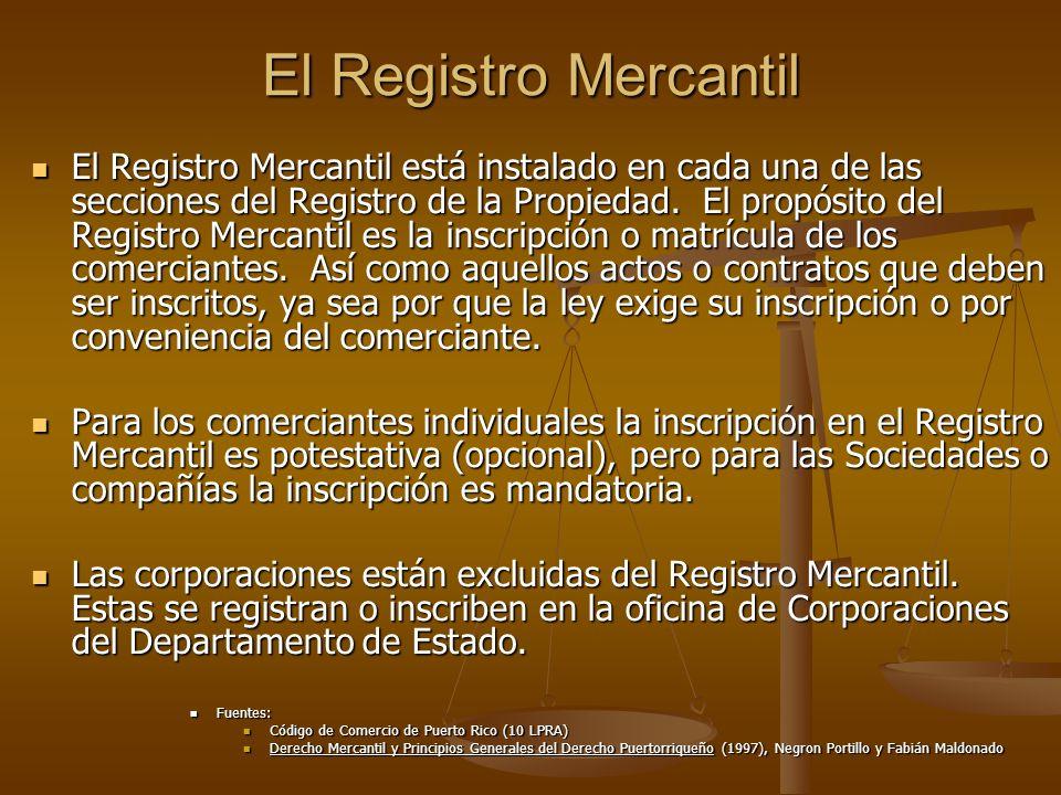El Registro Mercantil El Registro Mercantil está instalado en cada una de las secciones del Registro de la Propiedad. El propósito del Registro Mercan