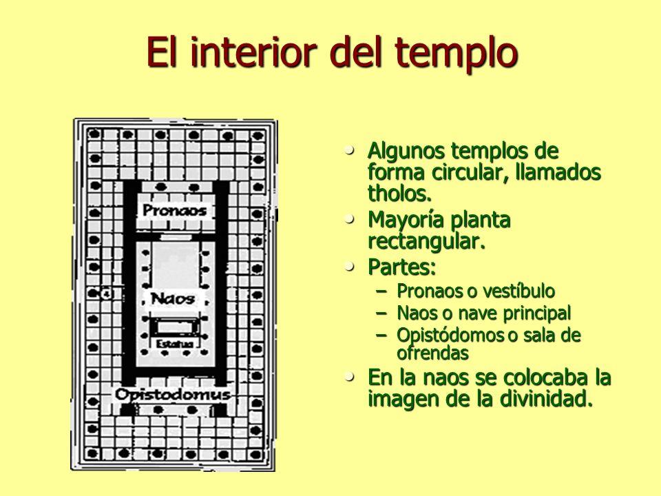 El interior del templo Algunos templos de forma circular, llamados tholos. Algunos templos de forma circular, llamados tholos. Mayoría planta rectangu