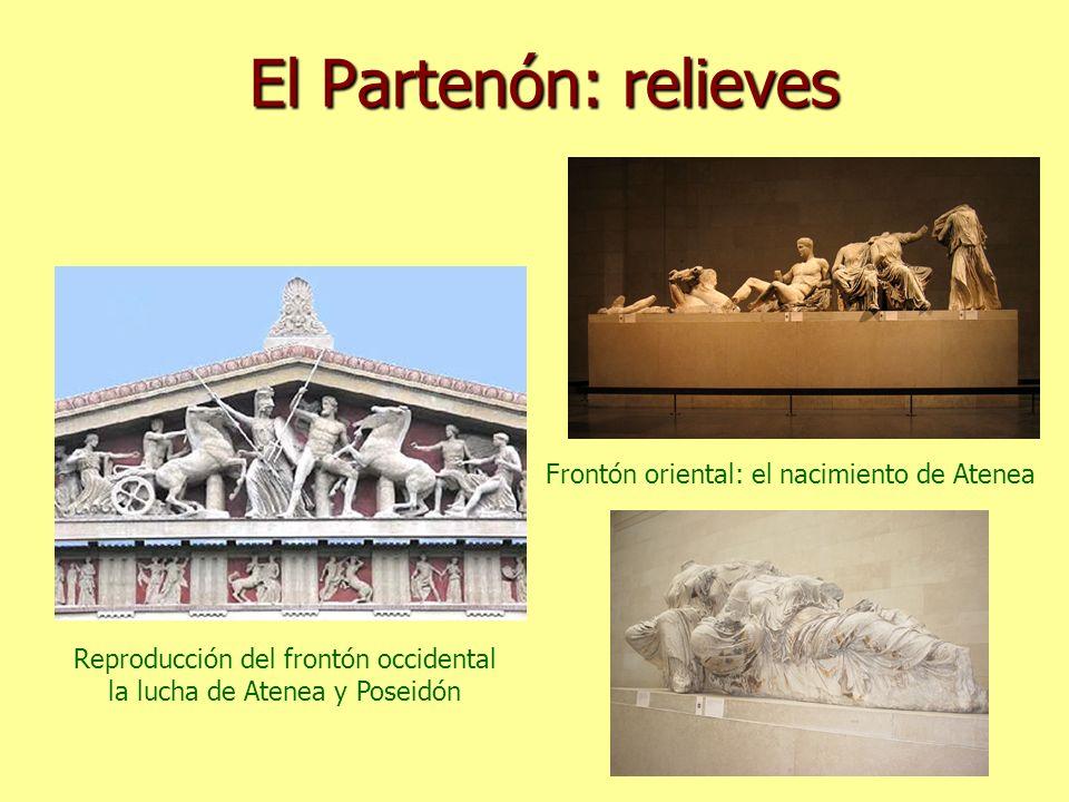 El Partenón: relieves Reproducción del frontón occidental la lucha de Atenea y Poseidón Frontón oriental: el nacimiento de Atenea