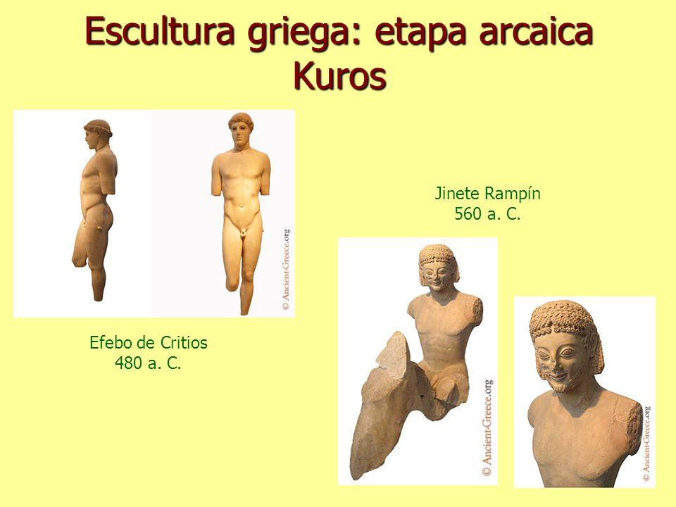 Escultura griega: etapa arcaica Kuros Efebo de Critios 480 a. C. Jinete Rampín 560 a. C.
