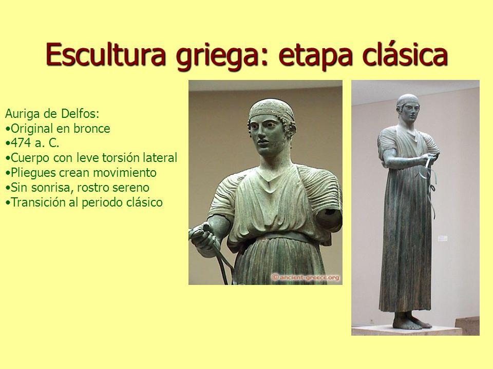 Escultura griega: etapa clásica Auriga de Delfos: Original en bronce 474 a. C. Cuerpo con leve torsión lateral Pliegues crean movimiento Sin sonrisa,
