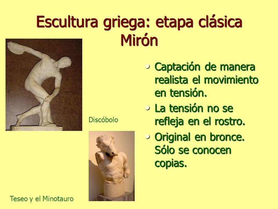 Escultura griega: etapa clásica Mirón Captación de manera realista el movimiento en tensión. Captación de manera realista el movimiento en tensión. La