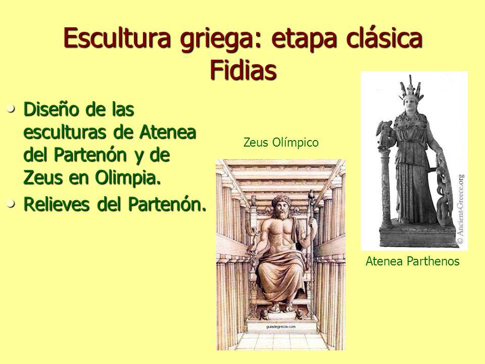 Escultura griega: etapa clásica Fidias Diseño de las esculturas de Atenea del Partenón y de Zeus en Olimpia. Diseño de las esculturas de Atenea del Pa
