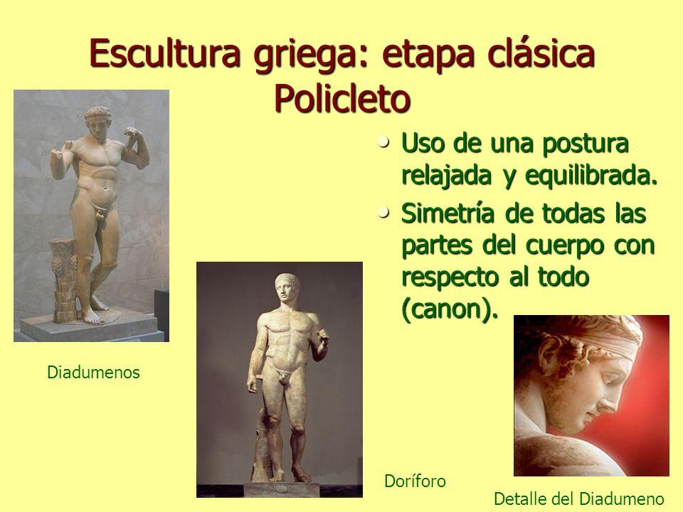 Escultura griega: etapa clásica Policleto Uso de una postura relajada y equilibrada. Uso de una postura relajada y equilibrada. Simetría de todas las