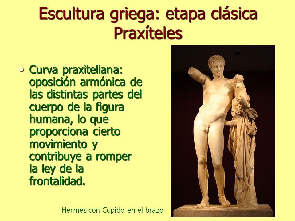 Escultura griega: etapa clásica Praxíteles Curva praxiteliana: oposición armónica de las distintas partes del cuerpo de la figura humana, lo que propo
