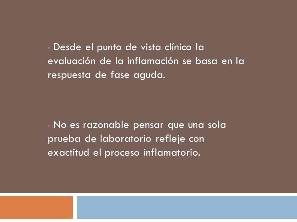 Desde el punto de vista clínico la evaluación de la inflamación se basa en la respuesta de fase aguda. No es razonable pensar que una sola prueba de l