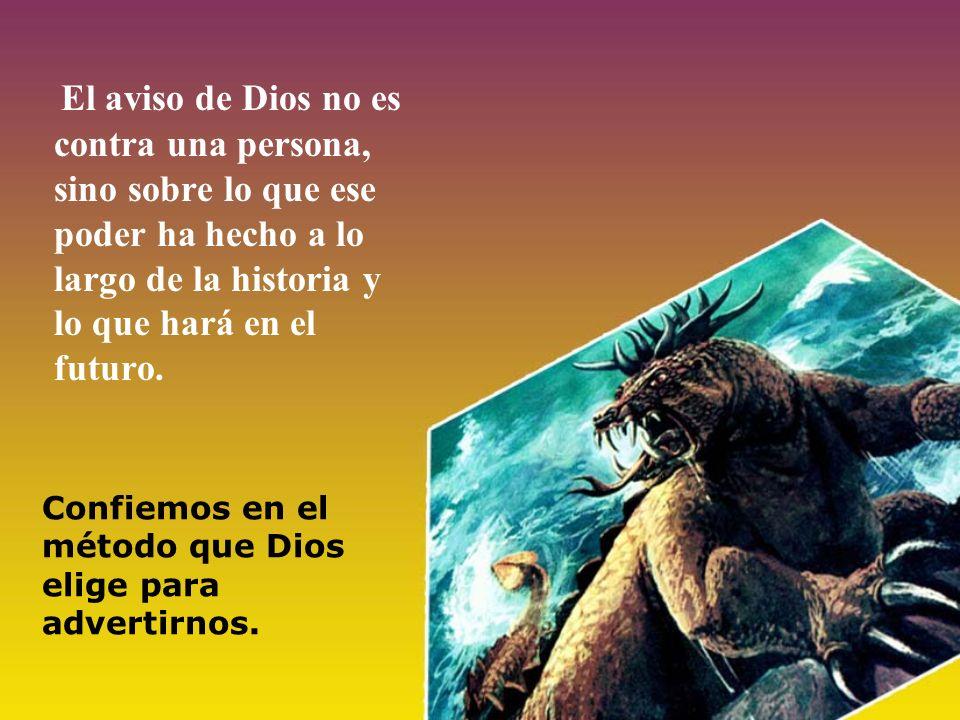 Confiemos en el método que Dios elige para advertirnos. El aviso de Dios no es contra una persona, sino sobre lo que ese poder ha hecho a lo largo de