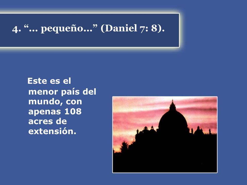 4.... pequeño... (Daniel 7: 8). Este es el menor país del mundo, con apenas 108 acres de extensión.