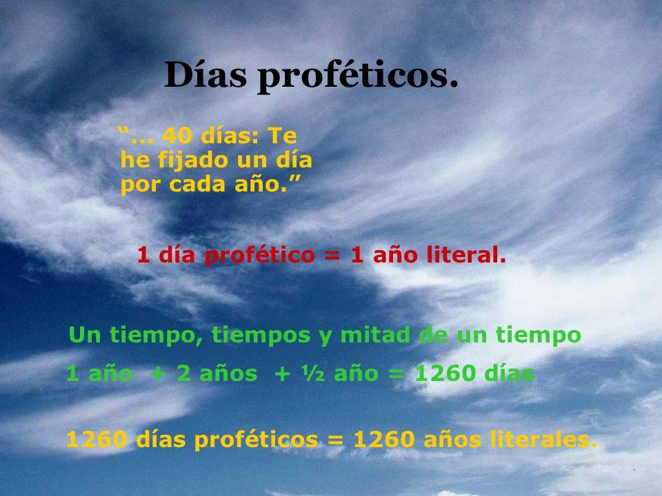 Días proféticos. 1 día profético = 1 año literal.... 40 días: Te he fijado un día por cada año. Un tiempo, tiempos y mitad de un tiempo 1 año + 2 años