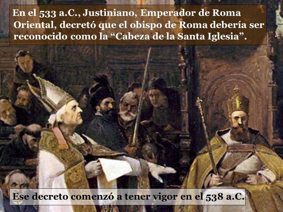 En el 533 a.C., Justiniano, Emperador de Roma Oriental, decretó que el obispo de Roma debería ser reconocido como la Cabeza de la Santa Iglesia. Ese d