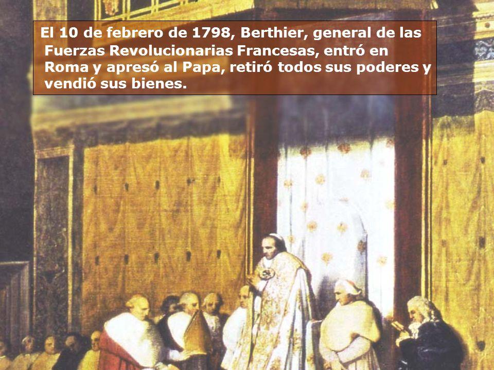 El 10 de febrero de 1798, Berthier, general de las Fuerzas Revolucionarias Francesas, entró en Roma y apresó al Papa, retiró todos sus poderes y vendi