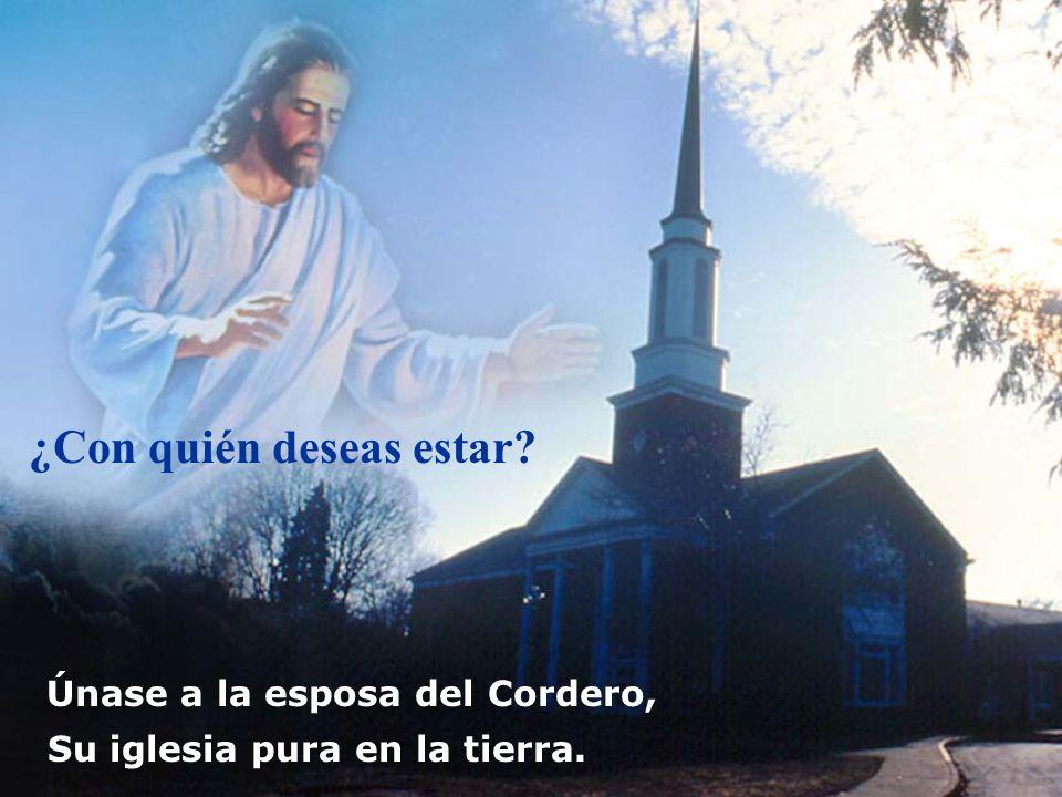 ¿Con quién deseas estar? Únase a la esposa del Cordero, Su iglesia pura en la tierra.