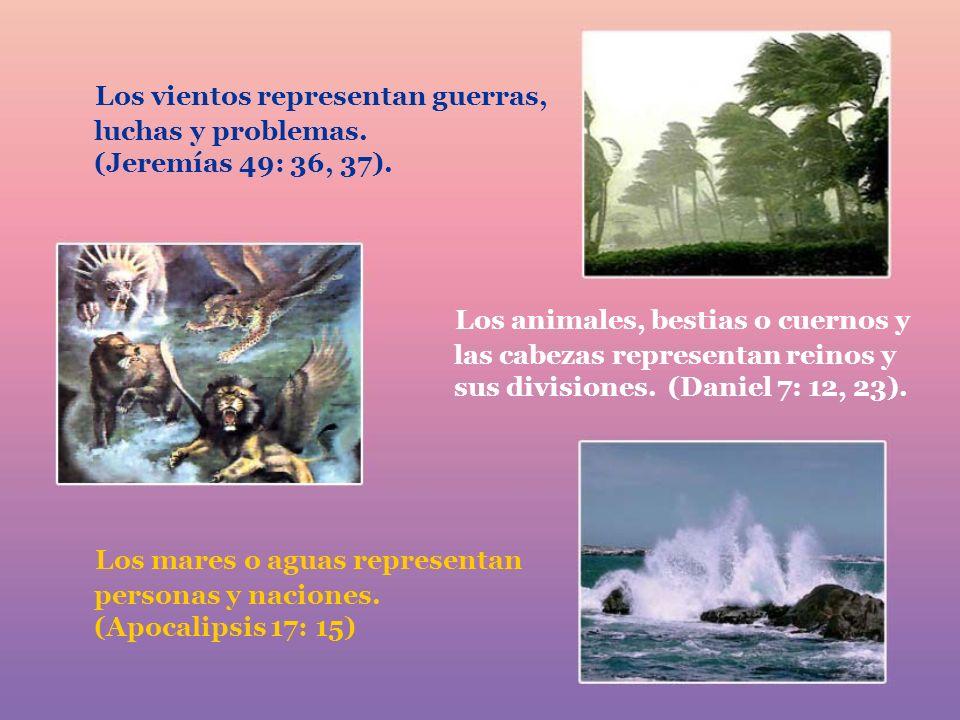 Los mares o aguas representan personas y naciones. (Apocalipsis 17: 15) Los vientos representan guerras, luchas y problemas. (Jeremías 49: 36, 37). Lo