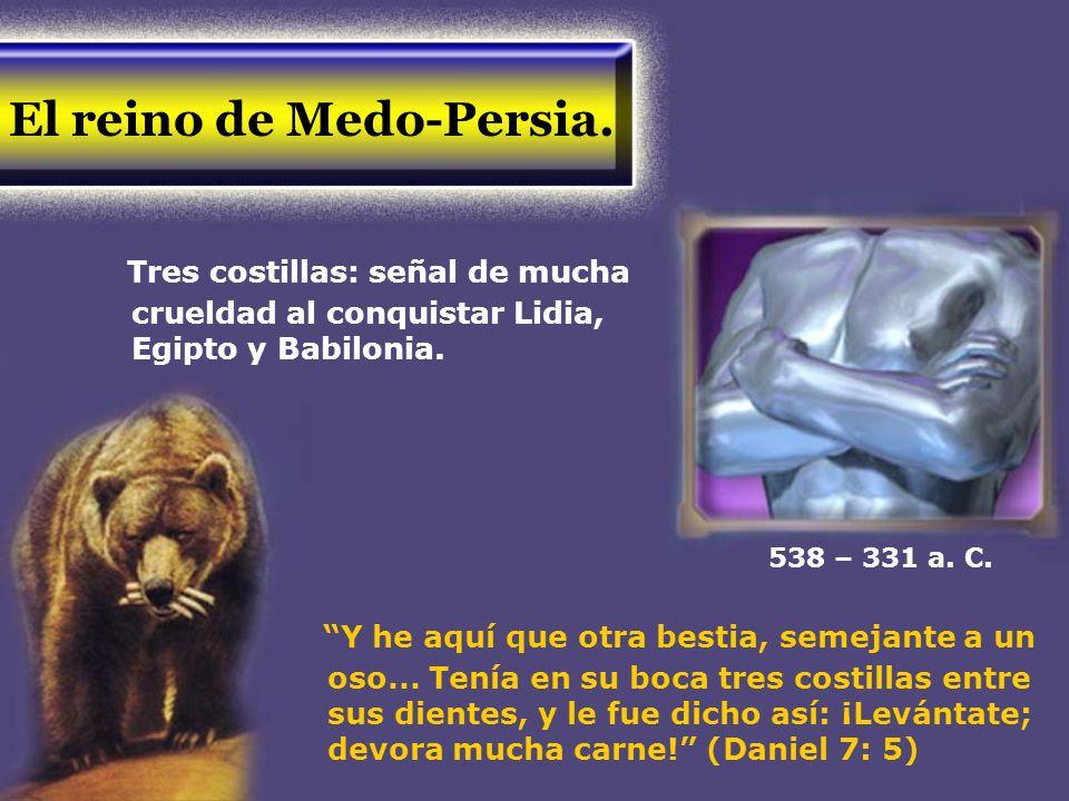 El reino de Medo-Persia. Tres costillas: señal de mucha crueldad al conquistar Lidia, Egipto y Babilonia. Y he aquí que otra bestia, semejante a un os