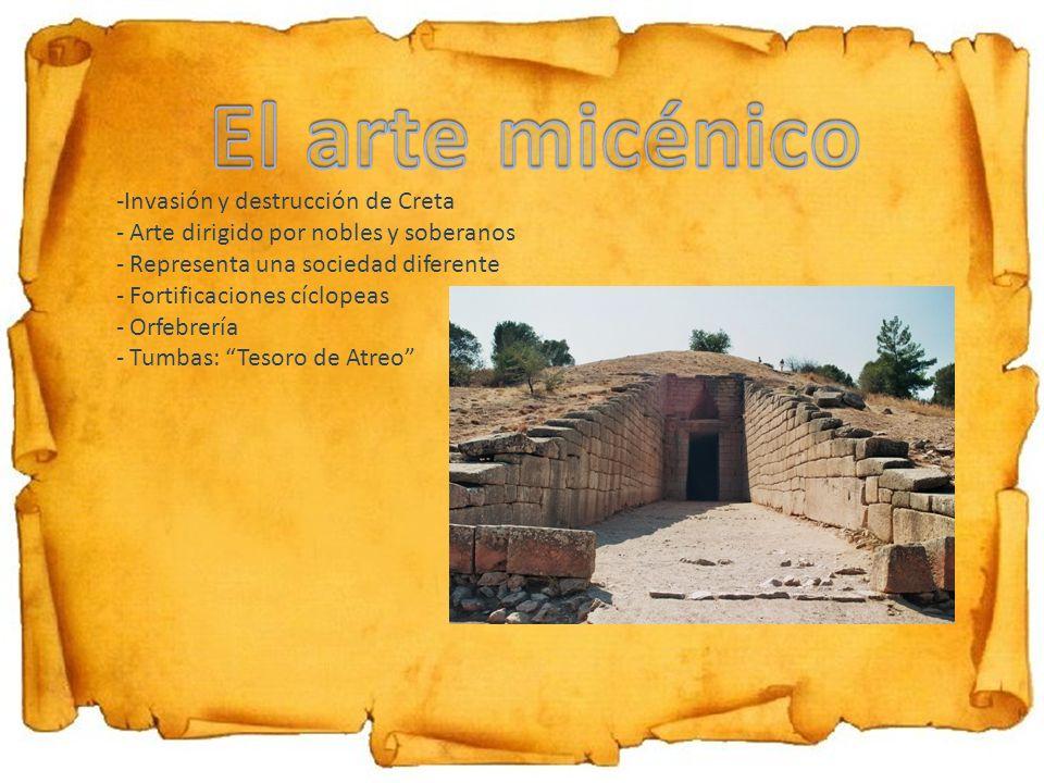 -Invasión y destrucción de Creta - Arte dirigido por nobles y soberanos - Representa una sociedad diferente - Fortificaciones cíclopeas - Orfebrería -
