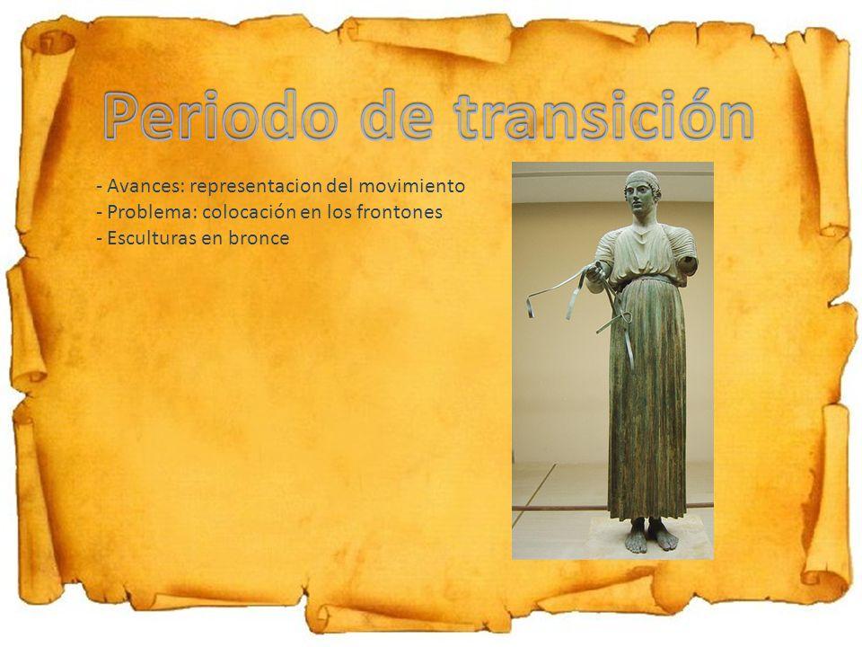 - Avances: representacion del movimiento - Problema: colocación en los frontones - Esculturas en bronce