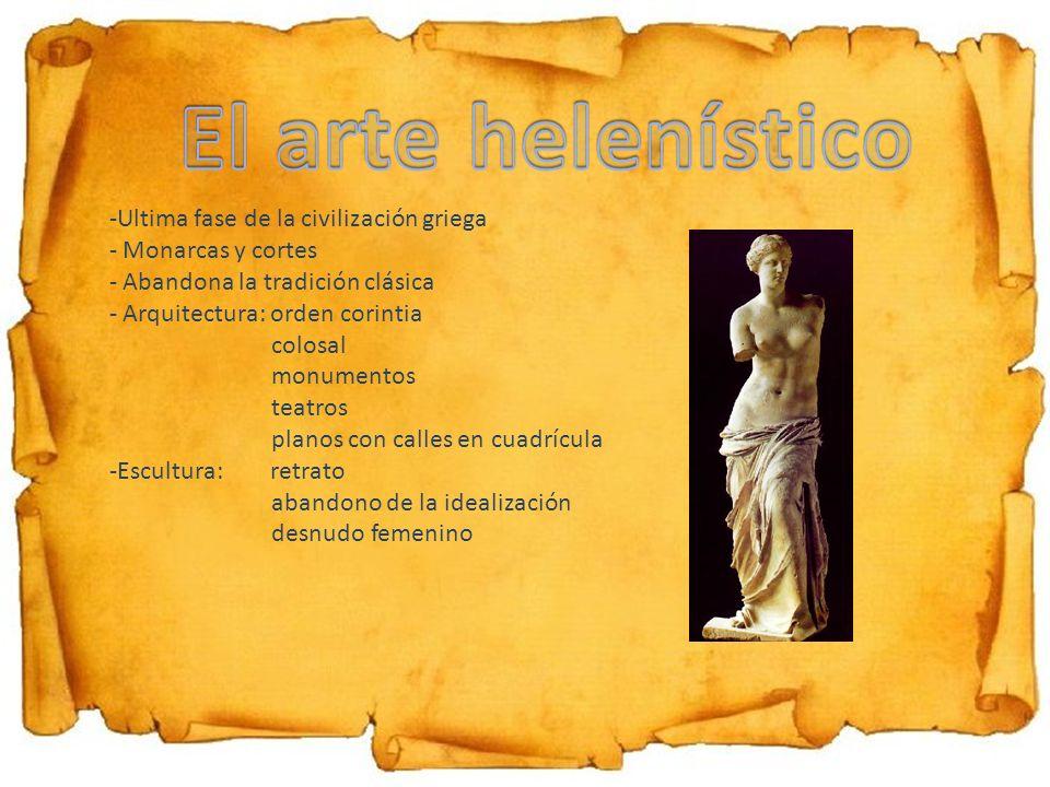 -Ultima fase de la civilización griega - Monarcas y cortes - Abandona la tradición clásica - Arquitectura: orden corintia colosal monumentos teatros p